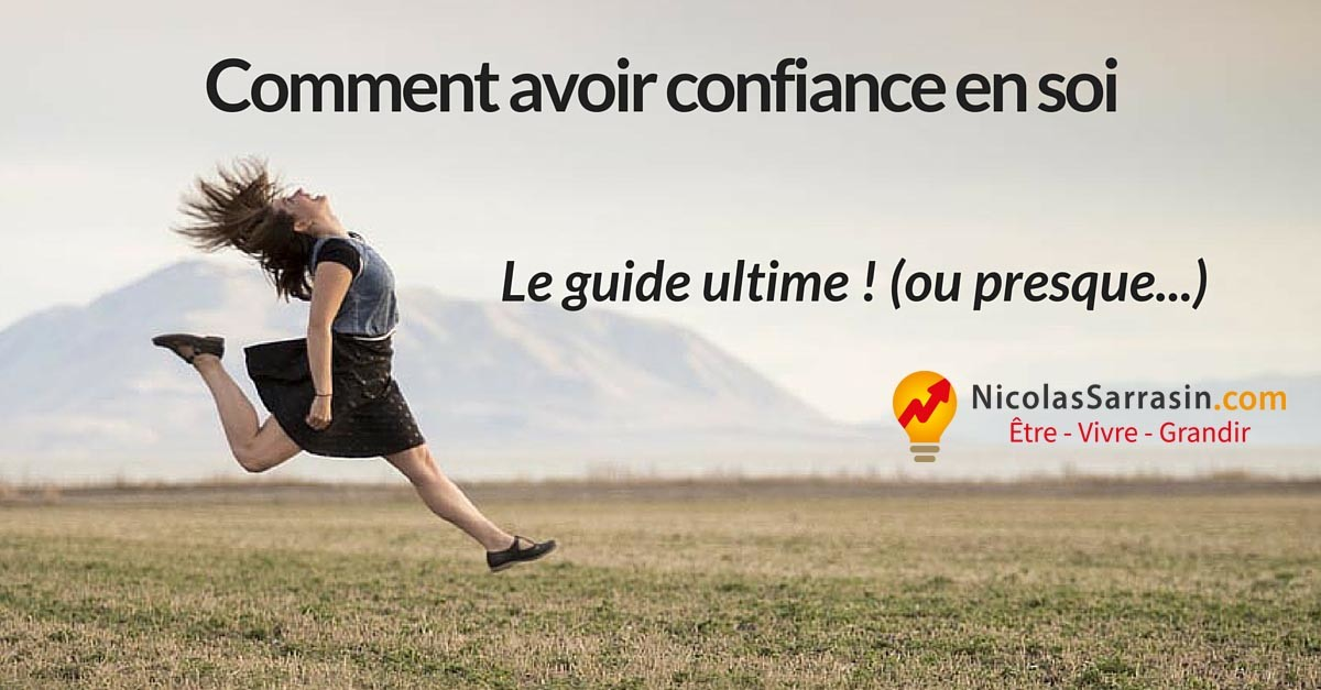 Comment avoir confiance en soi: le guide ultime ! par NicolasSarrasin.com