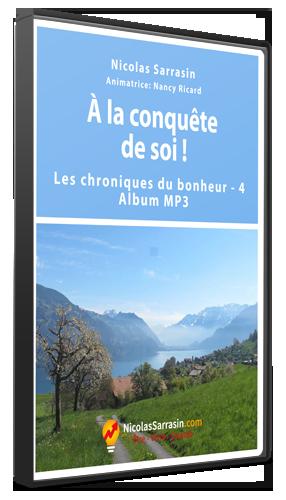 Album MP3 des Chroniques du bonheur de Nicolas Sarrasin intitulé «À la conquête de soi!»