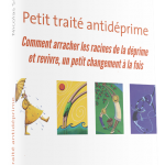 Petit traité antidéprime: Comment arracher les racines de la déprime et revivre, un petit changement à la fois, livre de Nicolas Sarrasin