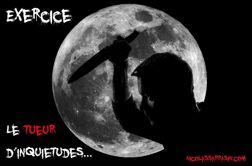 Exercice: Le tueur d'inquiétudes - NicolasSarrasin.com
